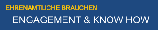 EHRENAMTLICHE BRAUCHEN ENGAGEMENT & KNOW HOW